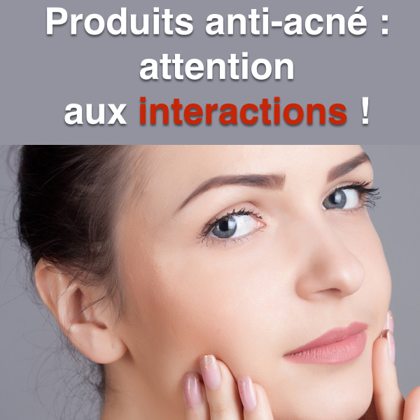 Produits anti acné : attention, interactions ! | beauté-pure